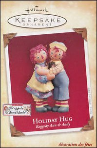 2004 Holiday Hug, Raggedy Ann & Andy